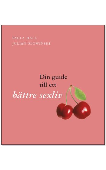 Din Guide Till Ett Bättre Sexliv - Inbunden